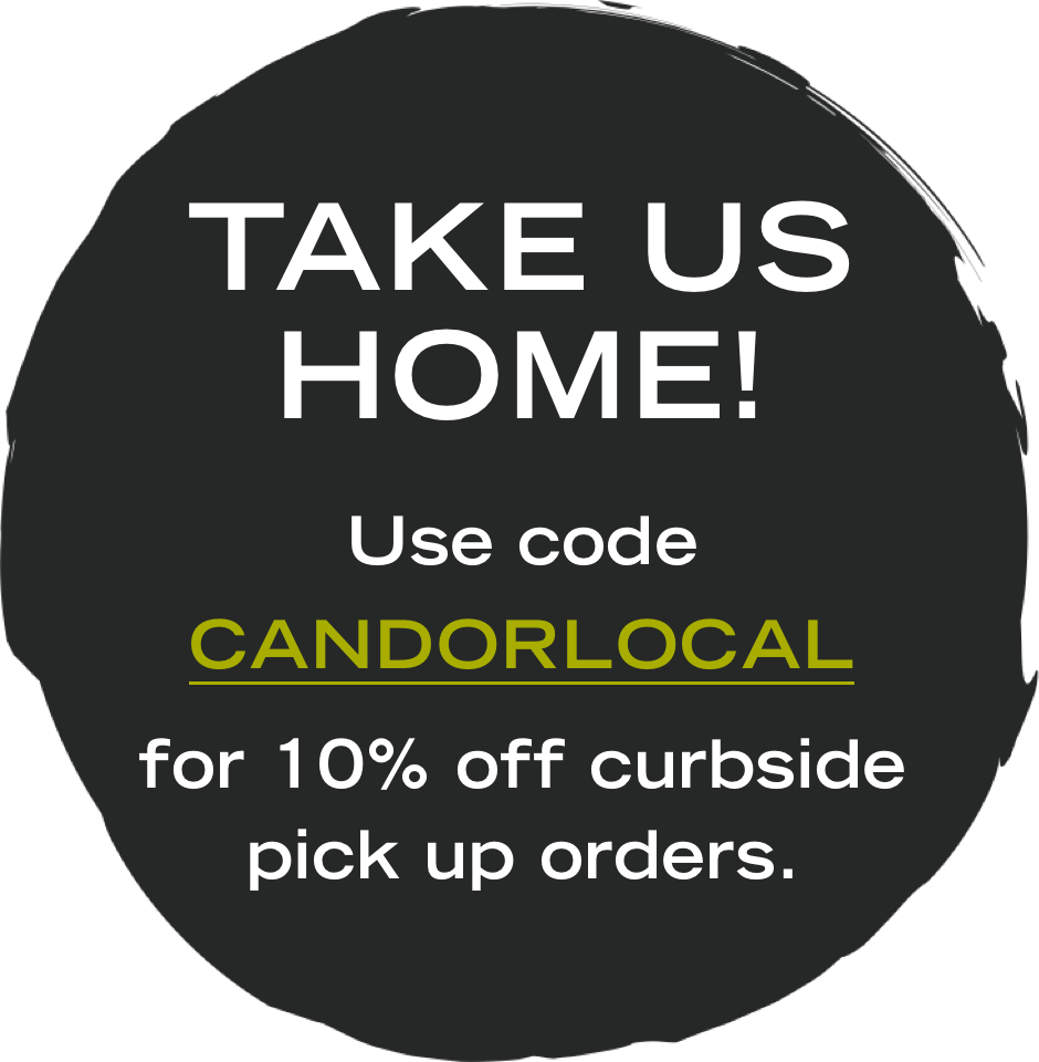 use code CANDORLOCAL for 10% off pickup orders